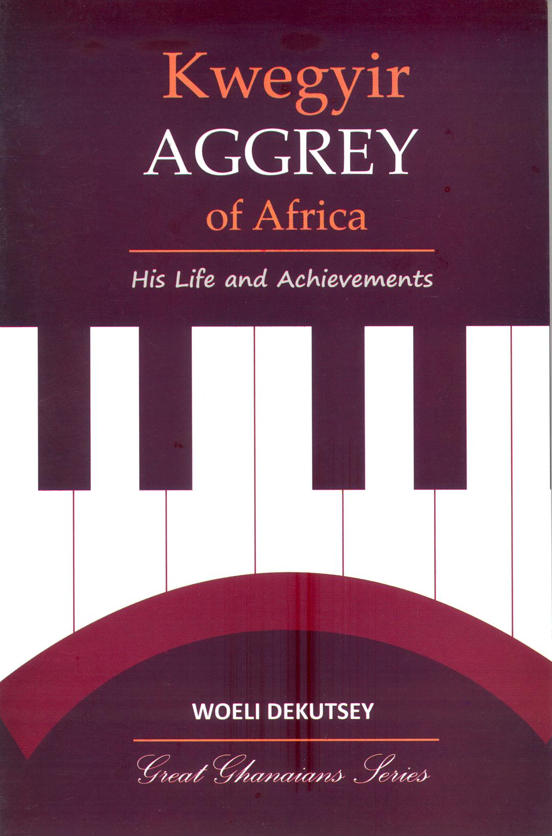 KWEGYIR AGGREY OF AFRICA His Life and Achievements