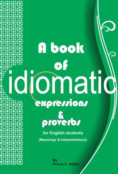 A BOOK OF IDIOMATIC EXPRESSIONS AND PROVERBS