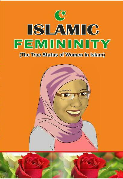 ISLAMIC-FEMININITY-(THE-TRUE-STATUS-OF-WOMEN-IN-ISLAM)